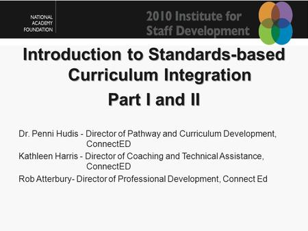 Introduction to Standards-based Curriculum Integration Part I and II Dr. Penni Hudis - Director of Pathway and Curriculum Development, ConnectED Kathleen.