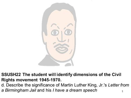 SSUSH22 The student will identify dimensions of the Civil Rights movement 1945-1970. d. Describe the significance of Martin Luther King, Jr.'s Letter.