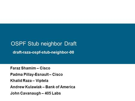 OSPF Stub neighbor Draft Faraz Shamim – Cisco Padma Pillay-Esnault – Cisco Khalid Raza – Viptela Andrew Kulawiak – Bank of America John Cavanaugh – 405.