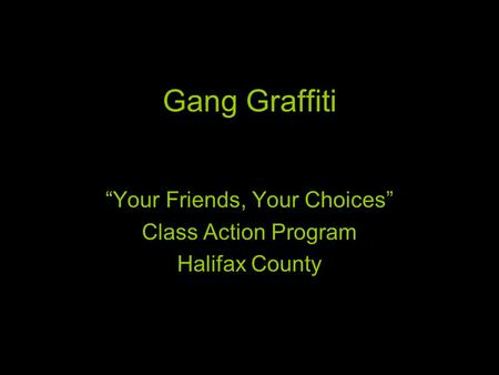 "Gang Graffiti ""Your Friends, Your Choices"" Class Action Program Halifax County."