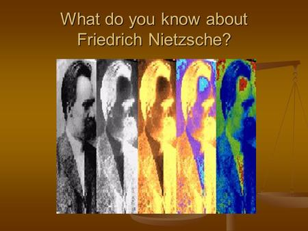 What do you know about Friedrich Nietzsche?. Friedrich Nietzsche (1844-1900) Life Works The Birth of Tragedy (1872) Thus Spoke Zarathustra (1883-88) Beyond.
