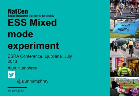 ESS Mixed mode experiment ESRA Conference, Ljubljana, July 2013 Alun 18 July 2013.
