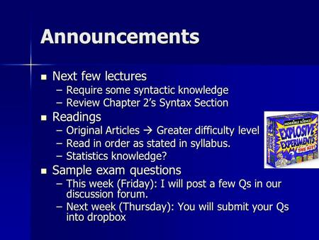 Announcements Next few lectures Next few lectures –Require some syntactic knowledge –Review Chapter 2's Syntax Section Readings Readings –Original Articles.