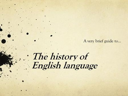 The history of English language A very brief guide to…