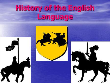 <strong>History</strong> of the English <strong>Language</strong>.  A <strong>language</strong> develops and changes slowly over centuries. We do not know when the English <strong>language</strong> started.
