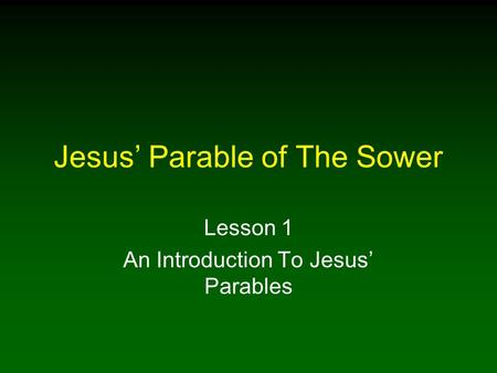 Jesus' Parable of The Sower Lesson 1 An Introduction To Jesus' Parables.