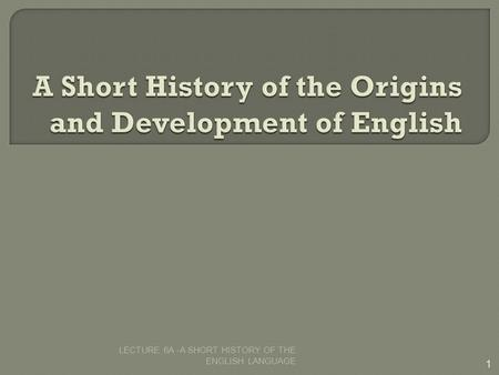 A Short <strong>History</strong> of the Origins and Development of English