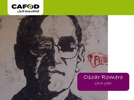 Oscar Romero 1917-1980. A special person Oscar Romero was born on 15 August 1917 in El Salvador, Central America. When he left school he became a carpenter,
