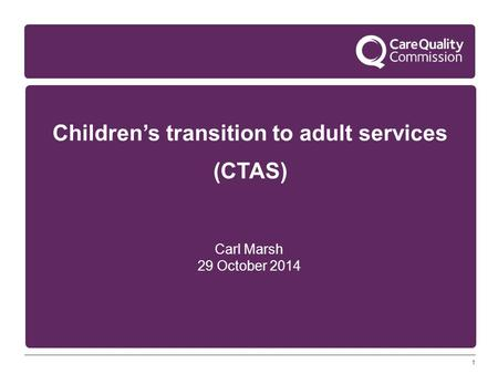 1 Children's transition to adult services (CTAS) Carl Marsh 29 October 2014.