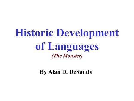 Historic Development of Languages (The Monster) By Alan D. DeSantis.