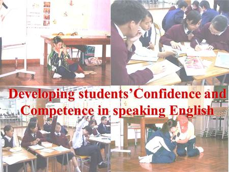 Developing students'Confidence and Competence in speaking English.