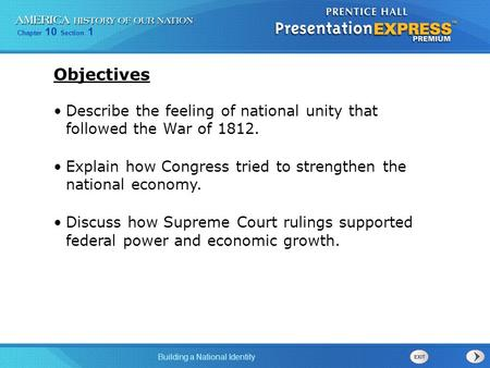 Chapter 10 Section 1 Building a National Identity Describe the feeling of national unity that followed the War of 1812. Explain how Congress tried to strengthen.
