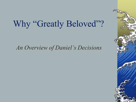 "Why ""Greatly Beloved""? An Overview of Daniel's Decisions."