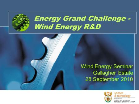 Energy Grand Challenge - Wind Energy R&D Wind Energy Seminar Gallagher Estate 28 September 2010.