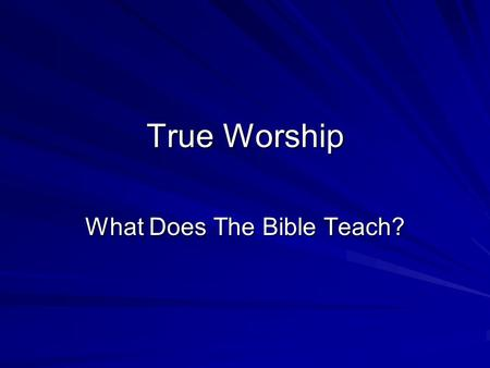 True Worship What Does The Bible Teach?. True Worship John 12:44 (NKJV) Then Jesus cried out and said, He who believes in Me, believes not in Me but.