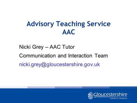 Advisory Teaching Service AAC Nicki Grey – AAC Tutor Communication and Interaction Team