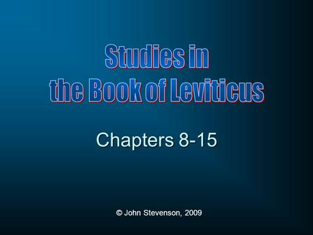 © John Stevenson, 2009 Chapters 8-15. Outline of Leviticus Laws of the Offerings (1-7) Laws of the Priests (8-10) Laws of Purity (11-15) Day of Atonement.