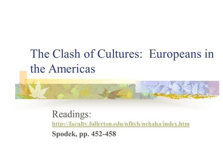 The Clash of Cultures: Europeans in the Americas Readings: