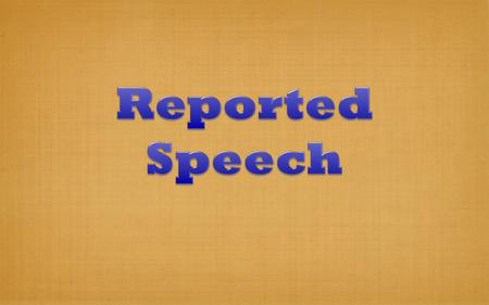 When reporting speech, the tense usually changes. This is because when we use reported speech, we are usually talking about a time in the past (because.