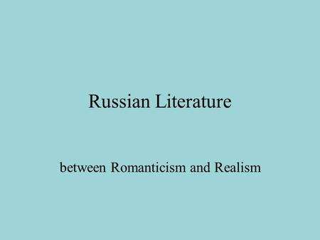 Russian Literature between Romanticism and Realism.