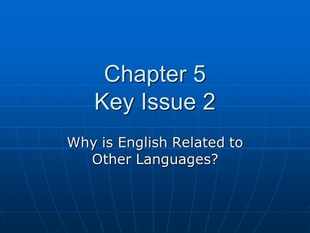 Chapter 5 Key Issue 2 Why is English Related to Other Languages?