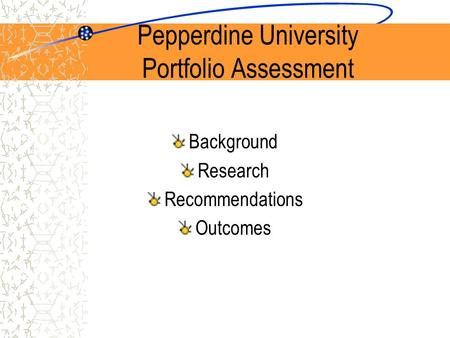 Pepperdine University Portfolio Assessment Background Research Recommendations Outcomes.