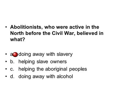 a.	doing away with slavery b.	helping slave owners