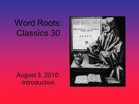 Word Roots: Classics 30 August 3, 2010: Introduction.