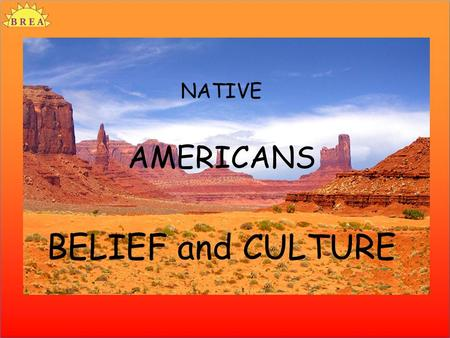 NATIVE AMERICANS BELIEF and CULTURE. Just over 500 years ago three small boats set out from Spain heading west across the Atlantic ocean. The Europeans.