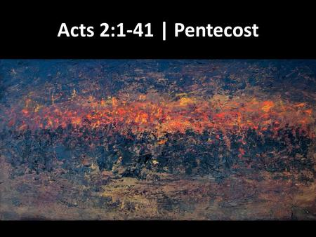 Acts 2:1-41 | Pentecost. Wind and fire outin up.