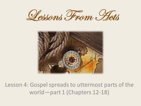 Lesson 4: Gospel spreads to uttermost parts of the world—part 1 (Chapters 12-18) Lessons From Acts.