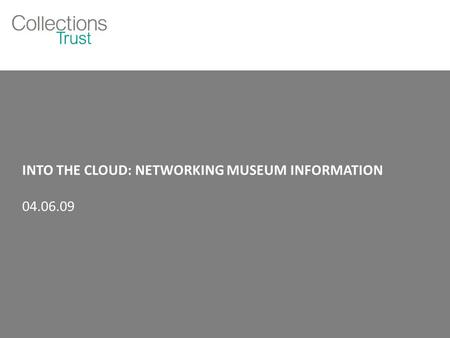 INTO THE CLOUD: NETWORKING MUSEUM INFORMATION 04.06.09.