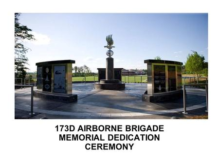 173D AIRBORNE BRIGADE MEMORIAL DEDICATION CEREMONY.