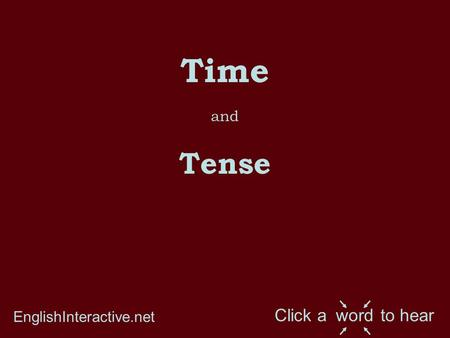 Time and Tense EnglishInteractive.net Click a to hearword.