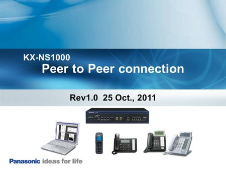 Peer to Peer connection KX-NS1000 Rev1.0 25 Oct., 2011.