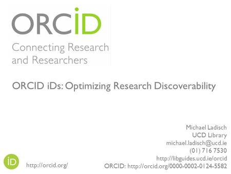 Michael Ladisch UCD Library (01) 716 7530  ORCID:  ORCID iDs: Optimizing.