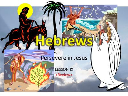 Persevere in Jesus LESSON IX. REVIEW Let Us Persevere in Christ – Three main questions 1.Christ – Who is He? – Who is He not? 2.Us – What is our relation.
