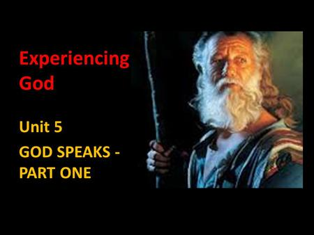 Experiencing God Unit 5 GOD SPEAKS - PART ONE.