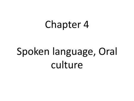 Chapter 4 Spoken language, Oral culture. The Seven Characteristics of Conversational Speech 1. Speech is transient, rather than permanent. 2. Speech is.