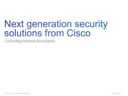 © 2011 Cisco and/or its affiliates. All rights reserved. Cisco Confidential 1 Controlling Network Boundaries.