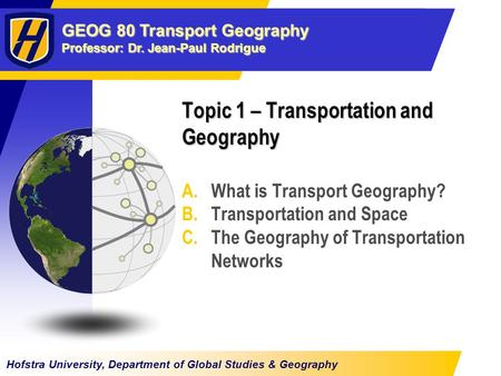 GEOG 80 Transport Geography Professor: Dr. Jean-Paul Rodrigue Hofstra University, Department of Global Studies & Geography Topic 1 – Transportation and.