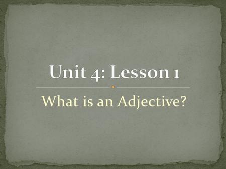 What is an Adjective?. Students will: Identify adjectives and the nouns they describe.