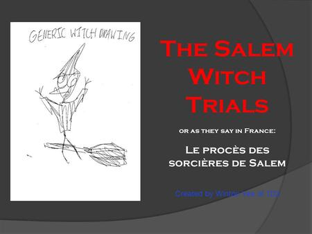 The Salem Witch Trials or as they say in France: Le procès des sorcières de Salem Created by Winton Yee of 1D2.