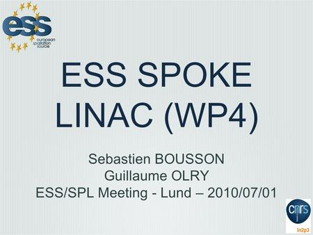 ESS SPOKE LINAC (WP4) Sebastien BOUSSON Guillaume OLRY ESS/SPL Meeting - Lund – 2010/07/01.