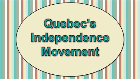 Standards SS6H5 The student will analyze important contemporary issues in Canada. a. Describe Quebec's independence movement.