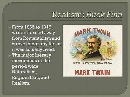 huckleberry finn realism vs romanticism Mark twain's adventures of huckleberry finn is perhaps the author's  reveals  both the negatives of romanticism and the positives of realism.