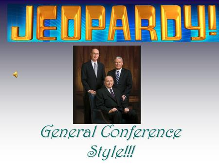 General Conference Style!!! It's Time For... General Conference Jeopardy.
