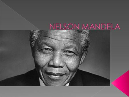  Rolihlahla Mandela was born on 18 July 1918. He was later given the name Nelson by a teacher at school.  He was born in the Transkei, in the South.