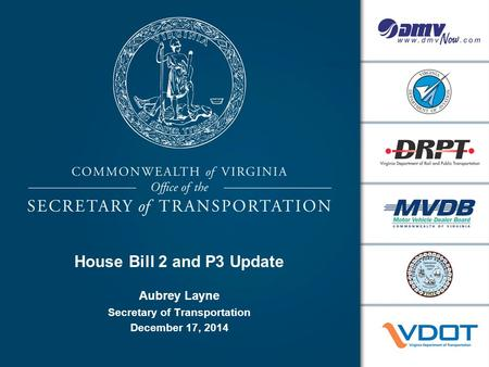 House Bill 2 and P3 Update Aubrey Layne Secretary of Transportation December 17, 2014.
