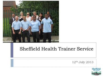 Sheffield Health Trainer Service 12 th July 2013.